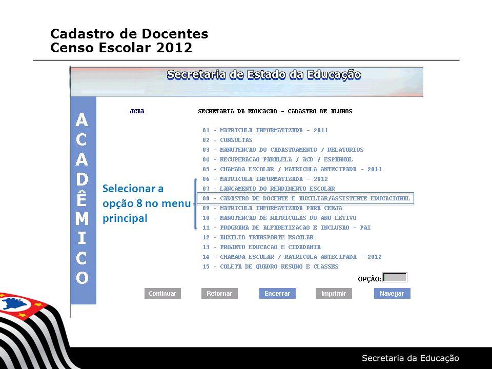 Cadastro de Docentes Censo Escolar 2012 Selecionar a opção 8 no menu principal
