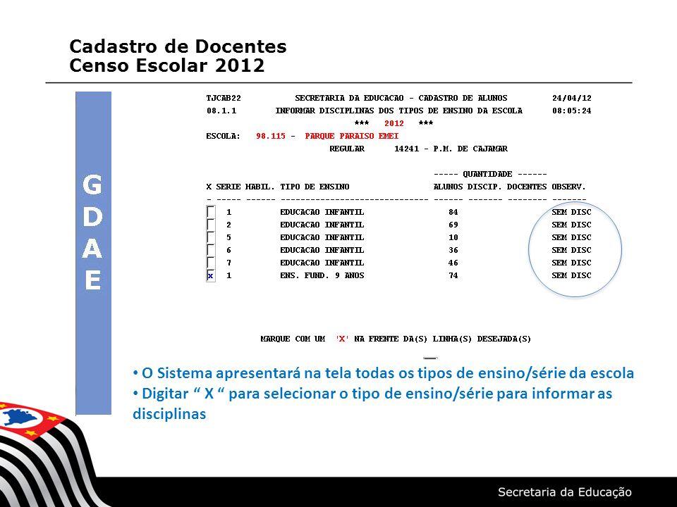 O Sistema apresentará as disciplinas permitidas para o tipo de ensino/série Marcar X em cada disciplina oferecida para o tipo de ensino/série Conferir e confirmar digitando S (sim)