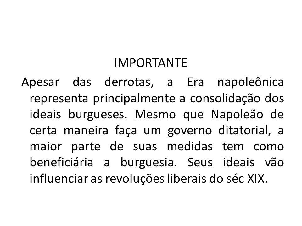 IMPORTANTE Apesar das derrotas, a Era napoleônica representa principalmente a consolidação dos ideais burgueses. Mesmo que Napoleão de certa maneira f