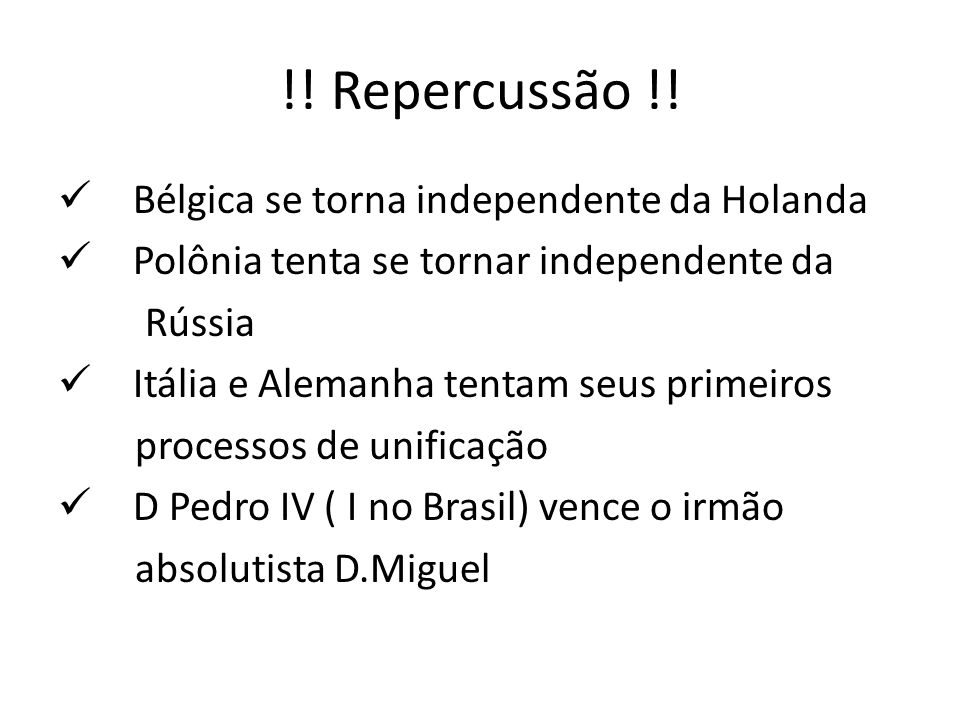 !! Repercussão !! Bélgica se torna independente da Holanda Polônia tenta se tornar independente da Rússia Itália e Alemanha tentam seus primeiros proc
