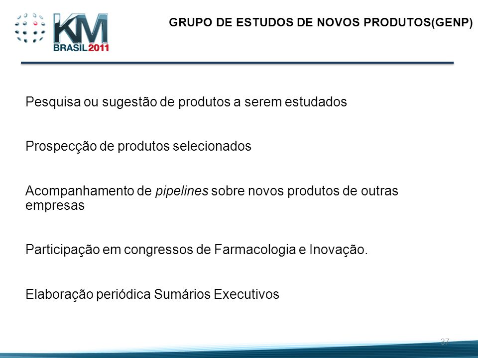 37 GRUPO DE ESTUDOS DE NOVOS PRODUTOS(GENP) Pesquisa ou sugestão de produtos a serem estudados Prospecção de produtos selecionados Acompanhamento de p