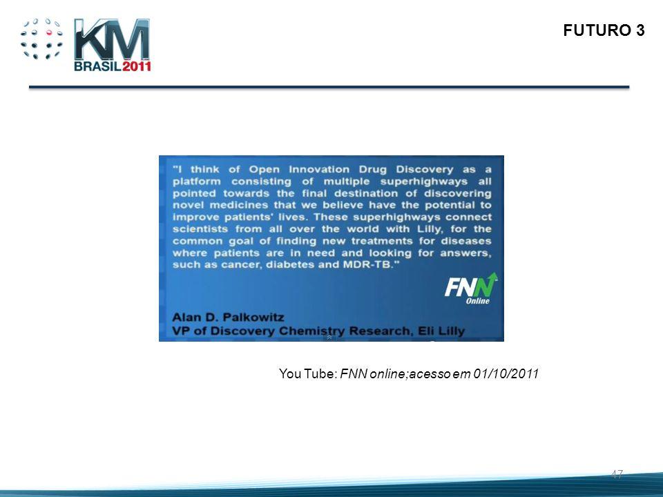 47 FUTURO 3 You Tube: FNN online;acesso em 01/10/2011