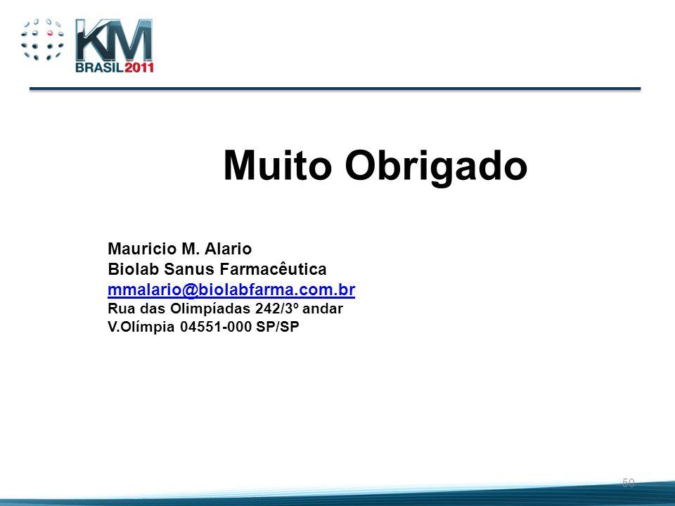 50 Muito Obrigado Mauricio M. Alario Biolab Sanus Farmacêutica mmalario@biolabfarma.com.br Rua das Olimpíadas 242/3º andar V.Olímpia 04551-000 SP/SP