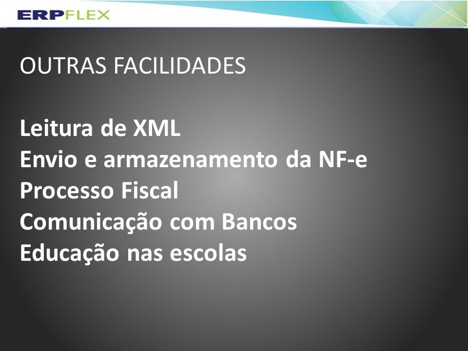 OUTRAS FACILIDADES Leitura de XML Envio e armazenamento da NF-e Processo Fiscal Comunicação com Bancos Educação nas escolas