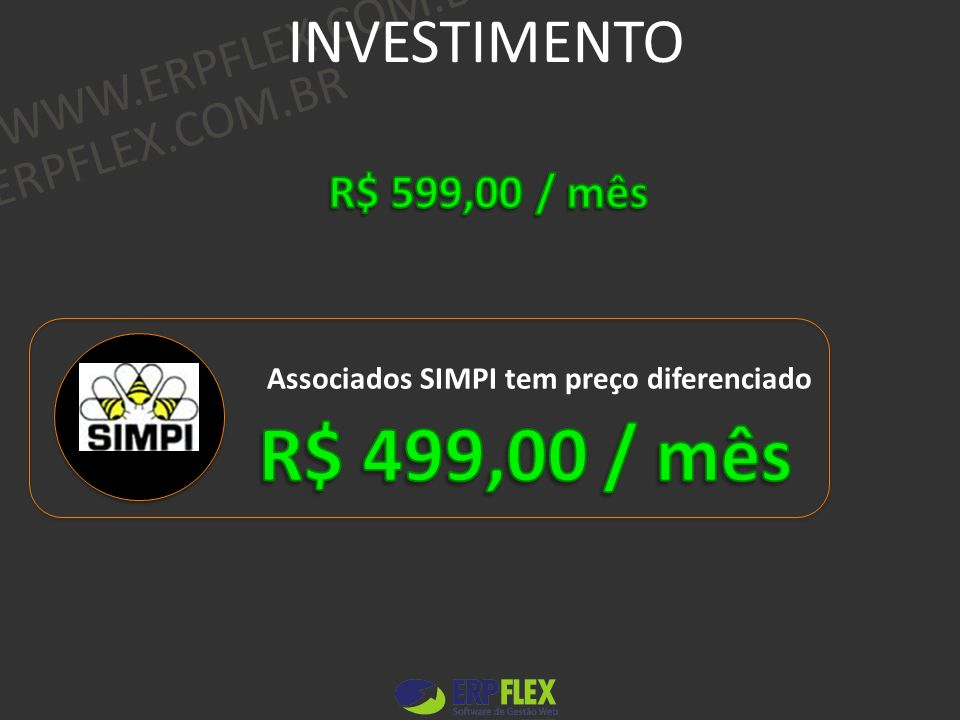 WWW.ERPFLEX.COM.BR Associados SIMPI tem preço diferenciado INVESTIMENTO WWW.ERPFLEX.COM.BR