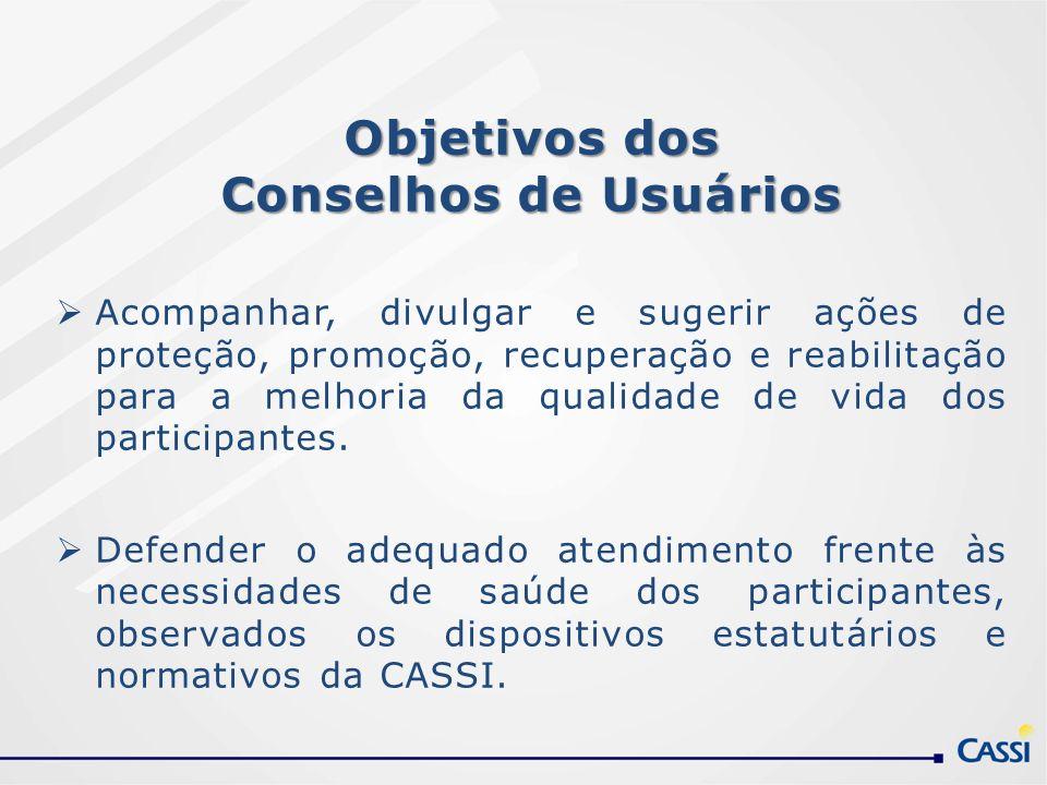 Objetivos dos Conselhos de Usuários Acompanhar, divulgar e sugerir ações de proteção, promoção, recuperação e reabilitação para a melhoria da qualidad