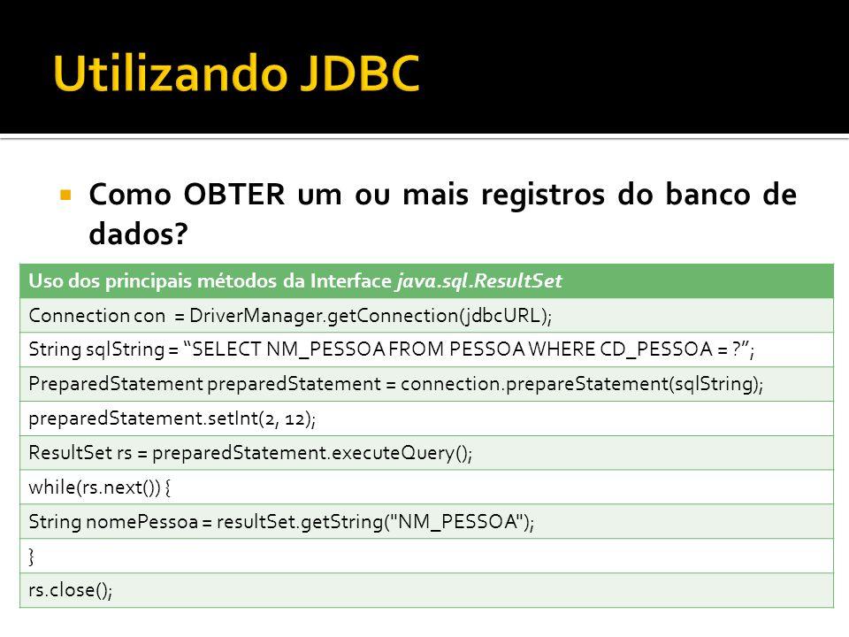 Como OBTER um ou mais registros do banco de dados? Uso dos principais métodos da Interface java.sql.ResultSet Connection con = DriverManager.getConnec