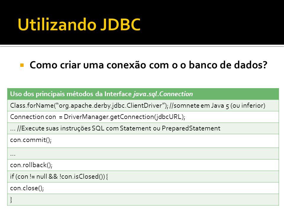 Como criar uma conexão com o o banco de dados? Uso dos principais métodos da Interface java.sql.Connection Class.forName(org.apache.derby.jdbc.ClientD