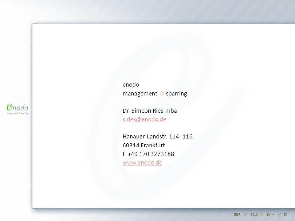 IESF // 2010 // SMM //20 enodo management // sparring Dr. Simeon Ries mba s.ries@enodo.de Hanauer Landstr. 114 -116 60314 Frankfurt t +49 170 3273188