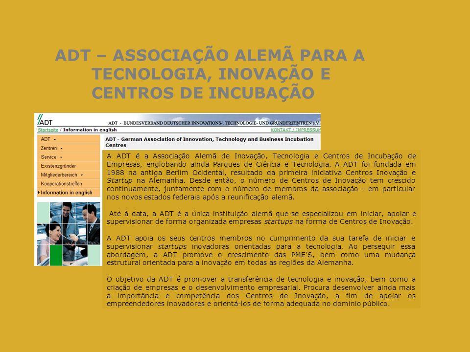 ADT – ASSOCIAÇÃO ALEMÃ PARA A TECNOLOGIA, INOVAÇÃO E CENTROS DE INCUBAÇÃO A ADT é a Associação Alemã de Inovação, Tecnologia e Centros de Incubação de