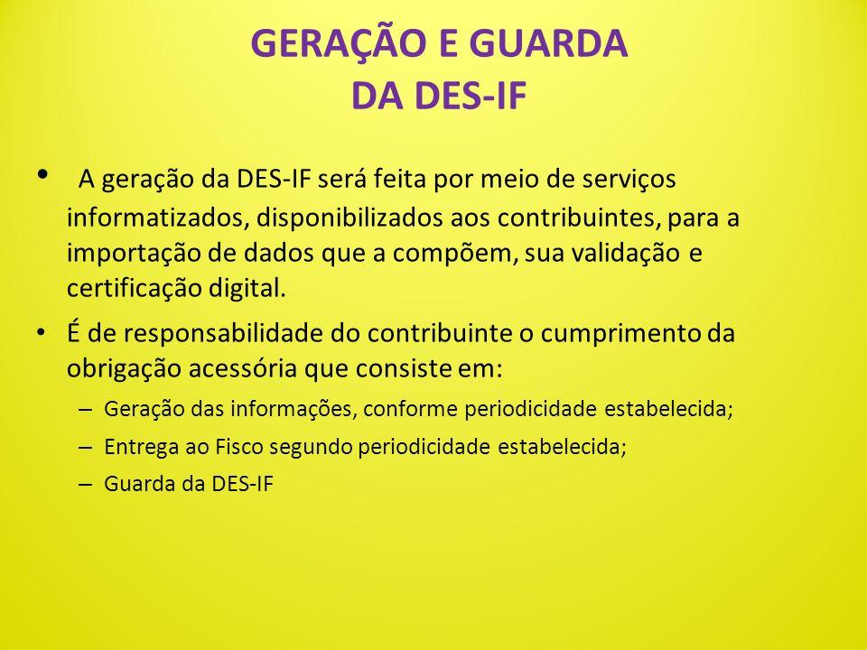 A Declaração Eletrônica de Serviços de Instituições Financeiras (DES-IF) é um documento fiscal de existência exclusivamente digital, para registrar a