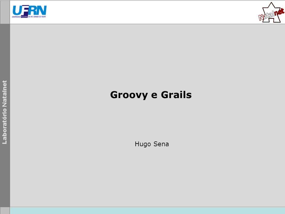 Laboratório Natalnet Groovy e Grails Hugo Sena