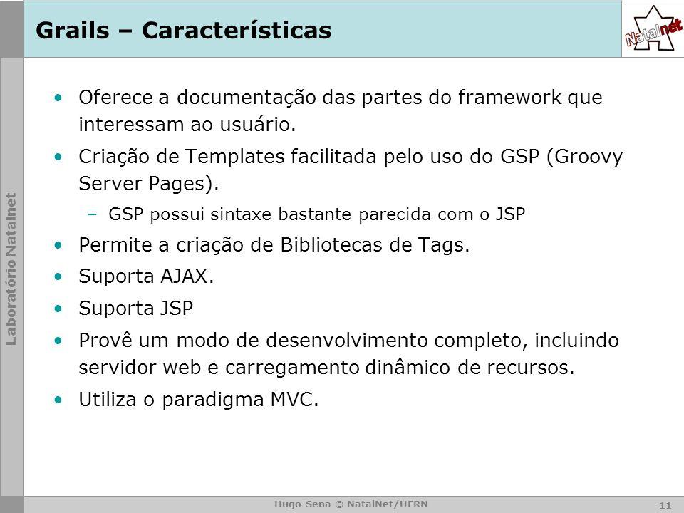 Laboratório Natalnet Hugo Sena © NatalNet/UFRN Grails – Características Oferece a documentação das partes do framework que interessam ao usuário.