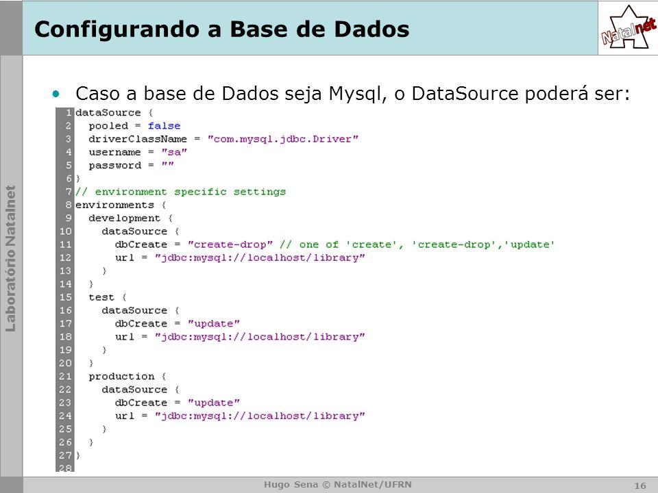 Laboratório Natalnet Hugo Sena © NatalNet/UFRN Configurando a Base de Dados Caso a base de Dados seja Mysql, o DataSource poderá ser: 16