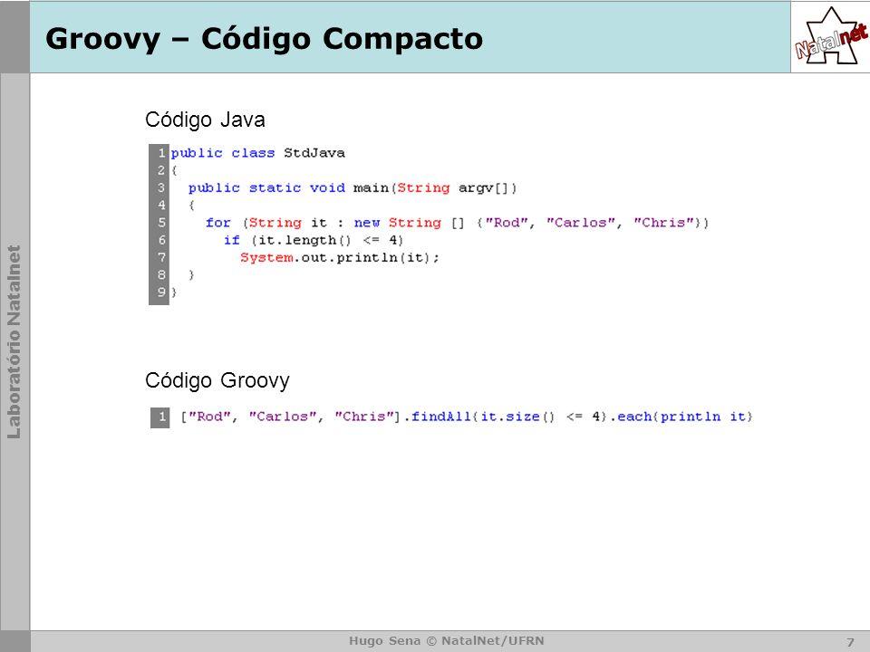 Laboratório Natalnet Hugo Sena © NatalNet/UFRN Groovy – Código Compacto 7 Código Java Código Groovy