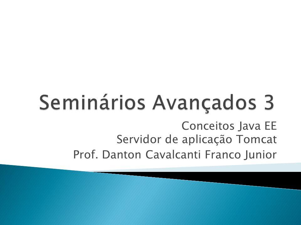 Conceitos Java EE Servidor de aplicação Tomcat Prof. Danton Cavalcanti Franco Junior
