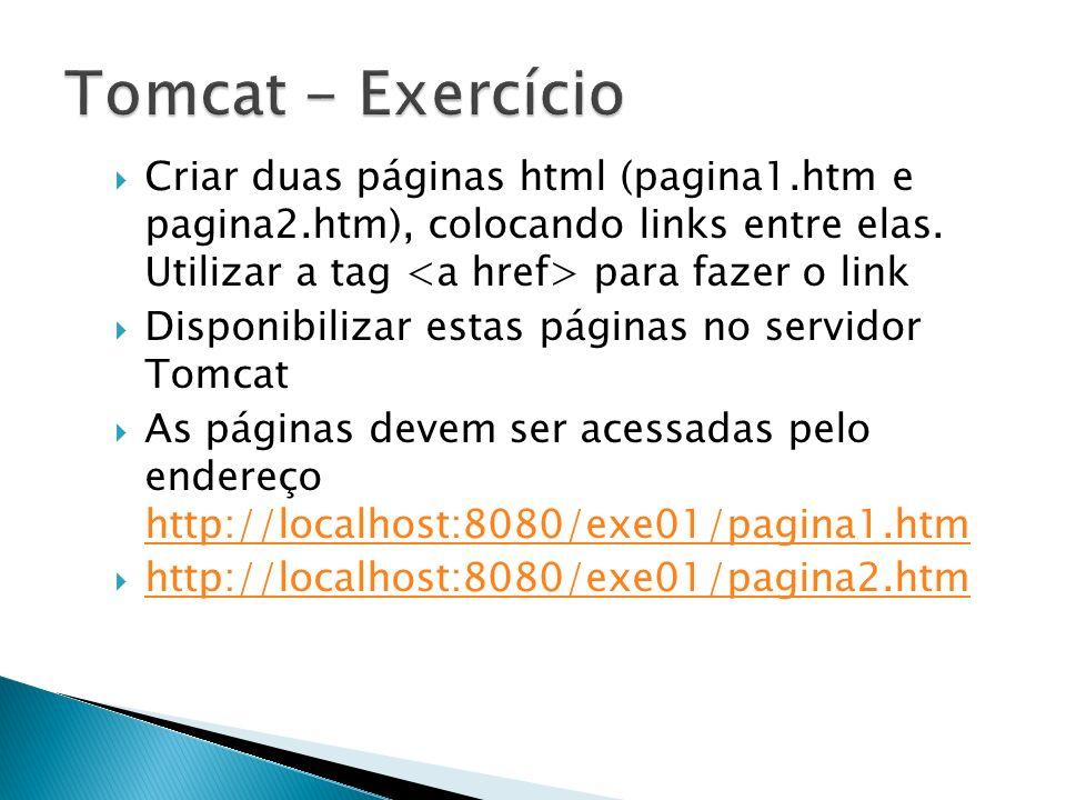 Criar duas páginas html (pagina1.htm e pagina2.htm), colocando links entre elas. Utilizar a tag para fazer o link Disponibilizar estas páginas no serv