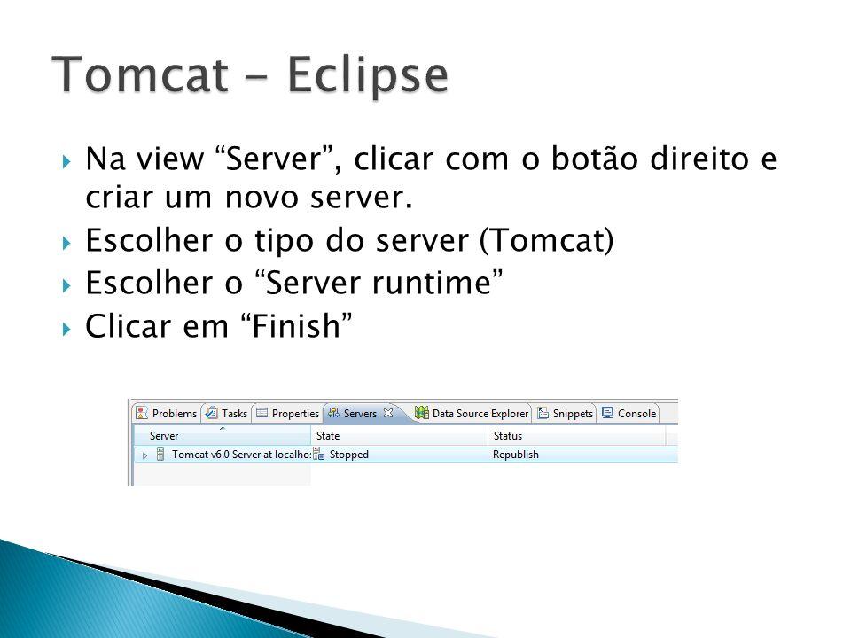 Na view Server, clicar com o botão direito e criar um novo server. Escolher o tipo do server (Tomcat) Escolher o Server runtime Clicar em Finish