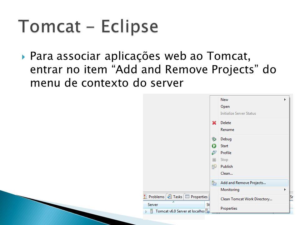 Para associar aplicações web ao Tomcat, entrar no item Add and Remove Projects do menu de contexto do server