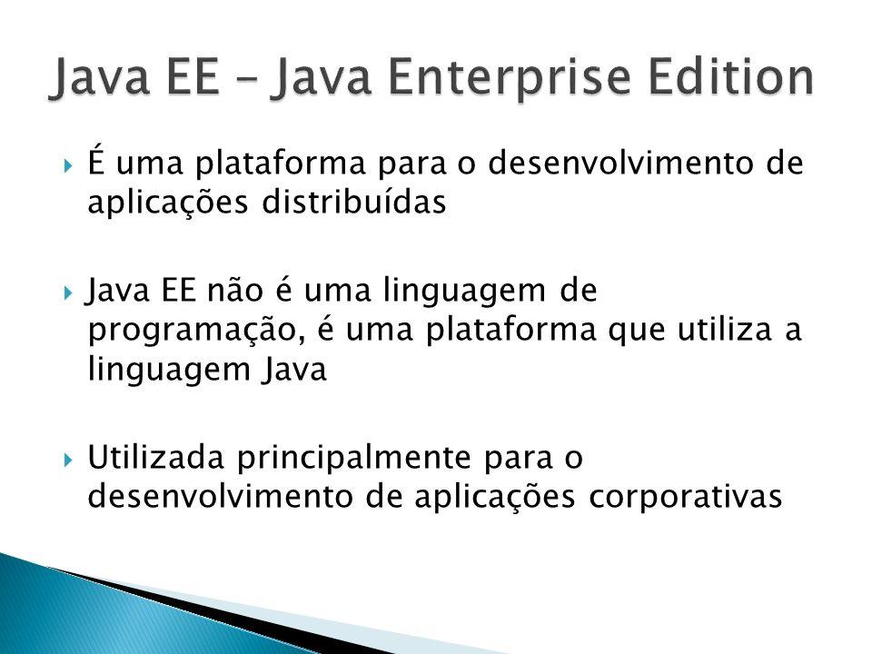 É uma plataforma para o desenvolvimento de aplicações distribuídas Java EE não é uma linguagem de programação, é uma plataforma que utiliza a linguage
