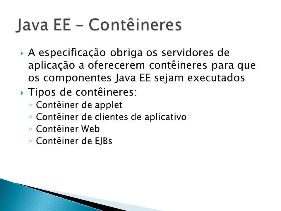 A especificação obriga os servidores de aplicação a oferecerem contêineres para que os componentes Java EE sejam executados Tipos de contêineres: Cont