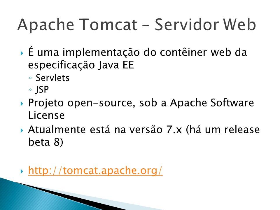 É uma implementação do contêiner web da especificação Java EE Servlets JSP Projeto open-source, sob a Apache Software License Atualmente está na versã