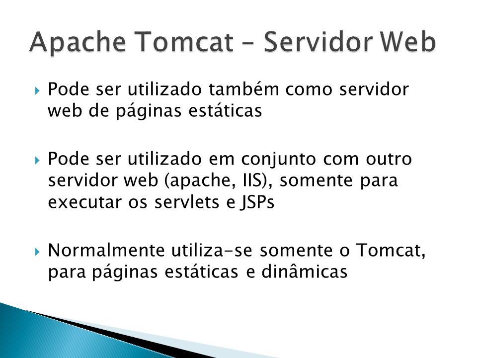 Pode ser utilizado também como servidor web de páginas estáticas Pode ser utilizado em conjunto com outro servidor web (apache, IIS), somente para exe
