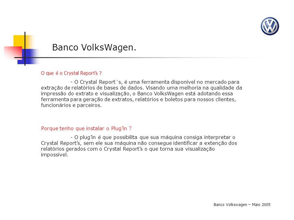 Banco VolksWagen. Banco Volkswagen – Maio 2005 O que é o Crystal Reports ? - O Crystal Report´s, é uma ferramenta disponível no mercado para extração