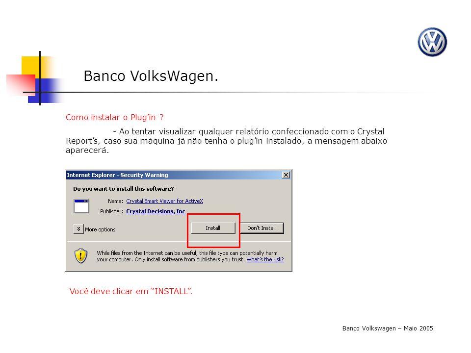 Banco VolksWagen. Banco Volkswagen – Maio 2005 Como instalar o Plugin ? - Ao tentar visualizar qualquer relatório confeccionado com o Crystal Reports,