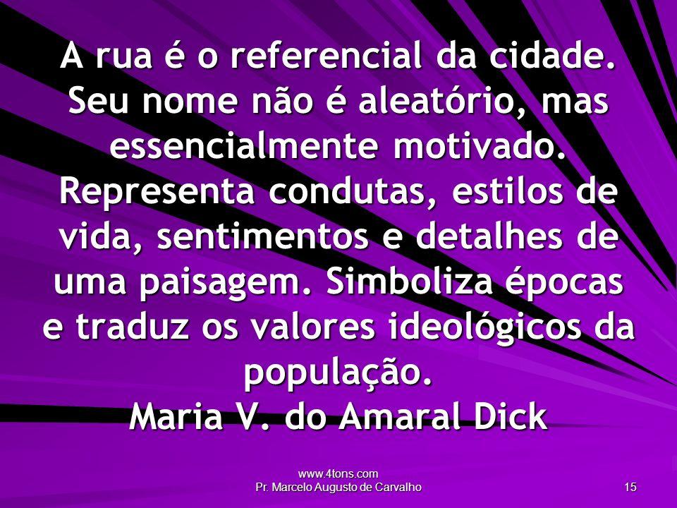 www.4tons.com Pr. Marcelo Augusto de Carvalho 15 A rua é o referencial da cidade. Seu nome não é aleatório, mas essencialmente motivado. Representa co