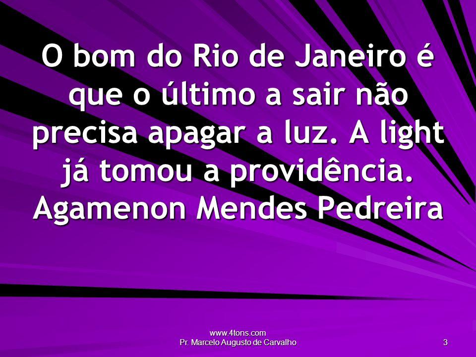 www.4tons.com Pr. Marcelo Augusto de Carvalho 3 O bom do Rio de Janeiro é que o último a sair não precisa apagar a luz. A light já tomou a providência