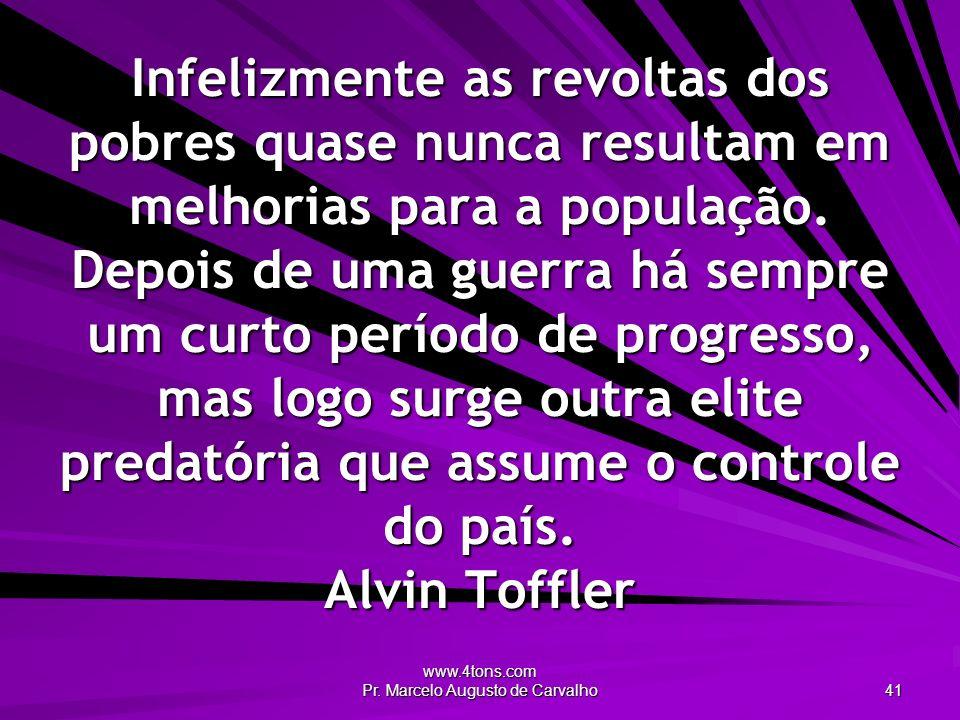 www.4tons.com Pr. Marcelo Augusto de Carvalho 41 Infelizmente as revoltas dos pobres quase nunca resultam em melhorias para a população. Depois de uma