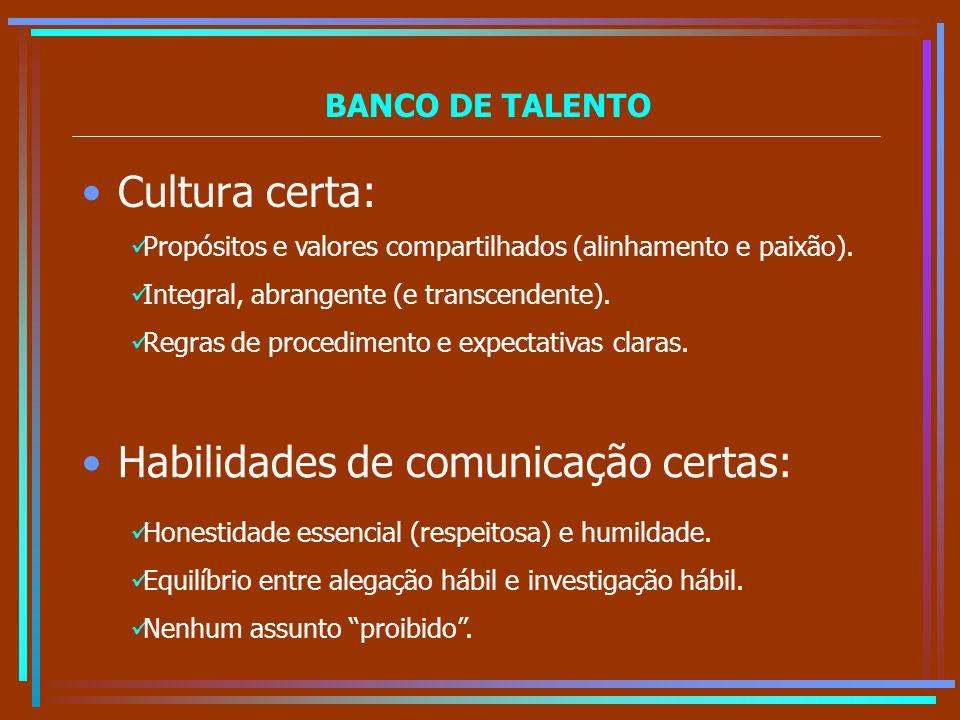 BANCO DE TALENTO Cultura certa: Propósitos e valores compartilhados (alinhamento e paixão). Integral, abrangente (e transcendente). Regras de procedim