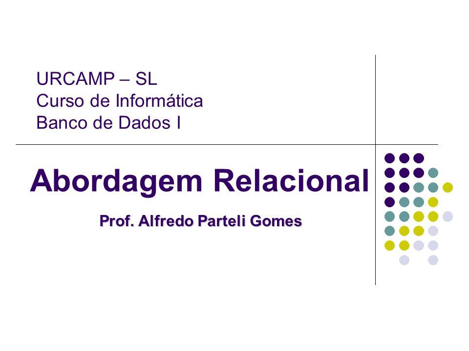 Abordagem Relacional Prof. Alfredo Parteli Gomes URCAMP – SL Curso de Informática Banco de Dados I