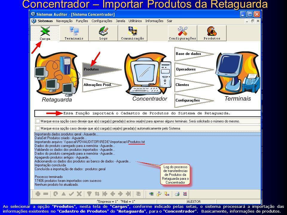 Ao selecionar a opção Produtos , nesta tela de Cargas , conforme indicado pelas setas, o sistema processará a importação das informações existentes no Cadastro de Produtos do Retaguarda , para o Concentrador .