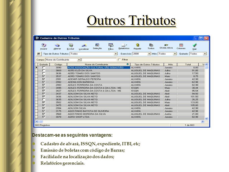 Imóveis Destacam-se as seguintes vantagens: Cadastro completo; Emissão de guias com código de barras; Facilidade na localização dos dados; Relatórios gerenciais.