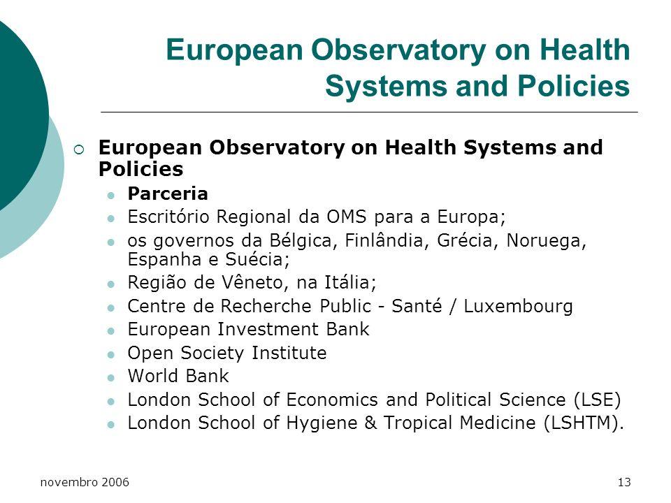 novembro 200613 European Observatory on Health Systems and Policies Parceria Escritório Regional da OMS para a Europa; os governos da Bélgica, Finlând