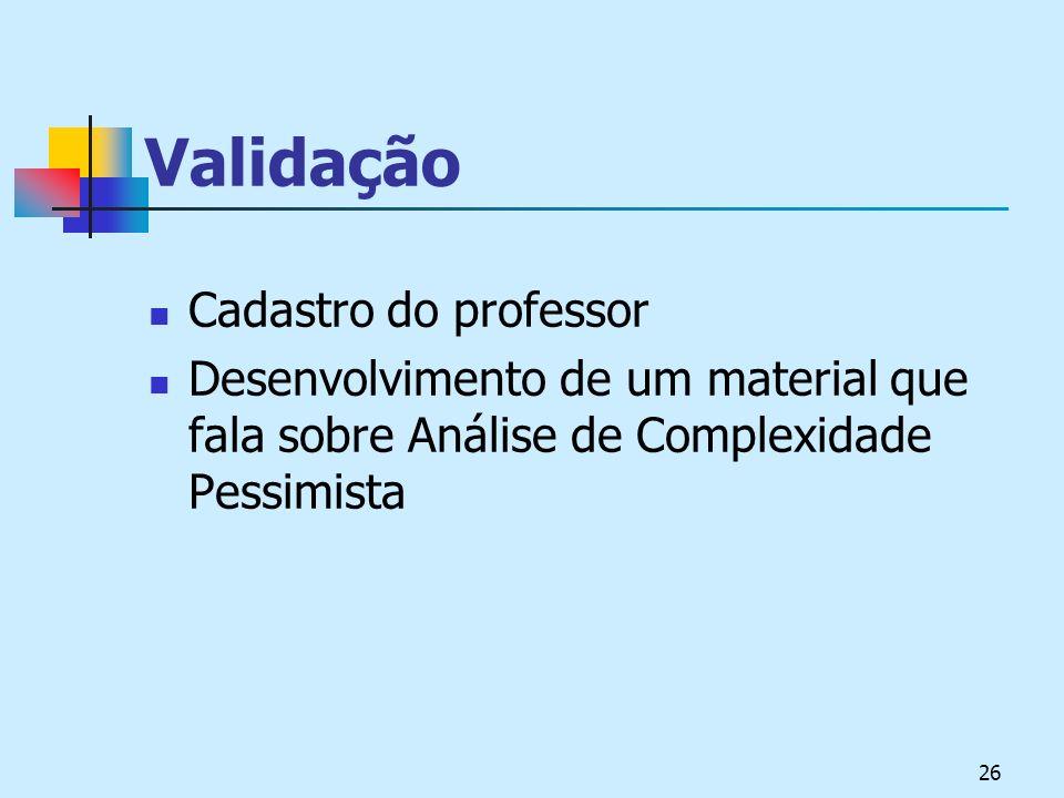 26 Validação Cadastro do professor Desenvolvimento de um material que fala sobre Análise de Complexidade Pessimista