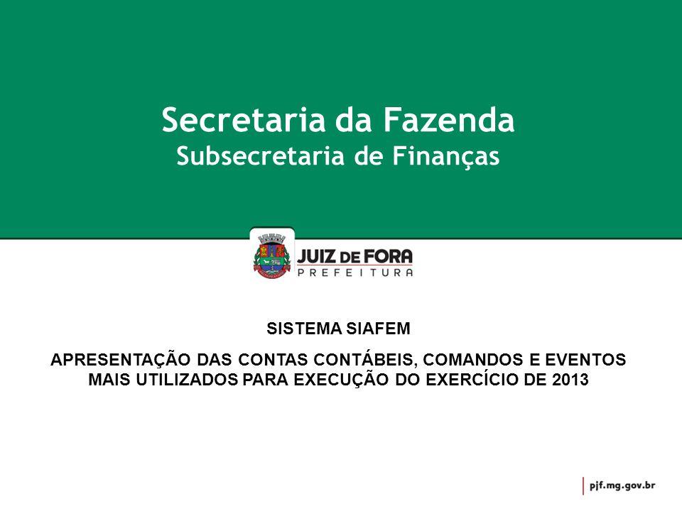 Secretaria da Fazenda Subsecretaria de Finanças SISTEMA SIAFEM APRESENTAÇÃO DAS CONTAS CONTÁBEIS, COMANDOS E EVENTOS MAIS UTILIZADOS PARA EXECUÇÃO DO