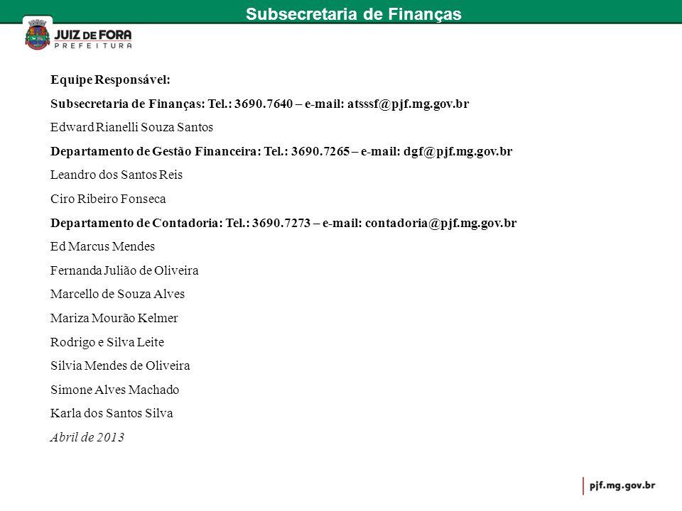 Equipe Responsável: Subsecretaria de Finanças: Tel.: 3690.7640 – e-mail: atsssf@pjf.mg.gov.br Edward Rianelli Souza Santos Departamento de Gestão Fina