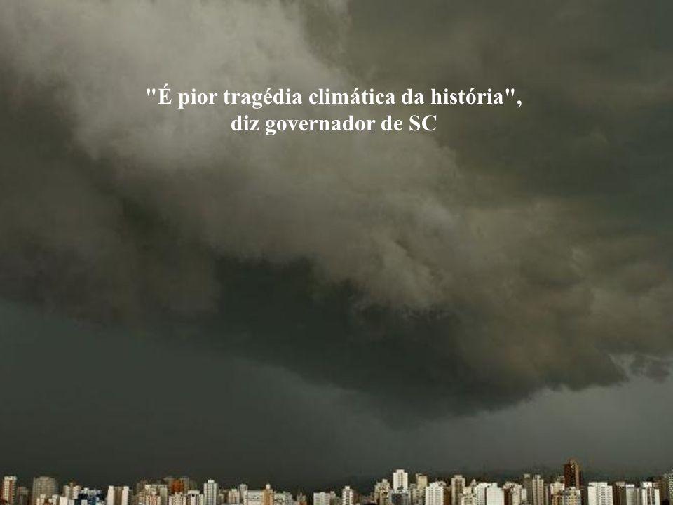 É pior tragédia climática da história , diz governador de SC