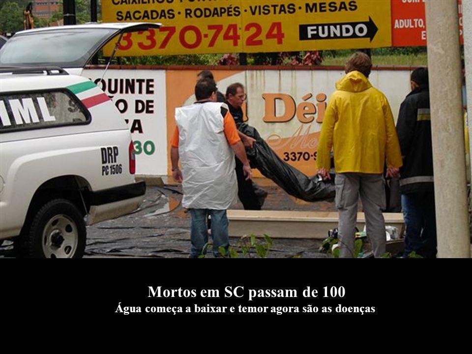 Mortos em SC passam de 100 Água começa a baixar e temor agora são as doenças