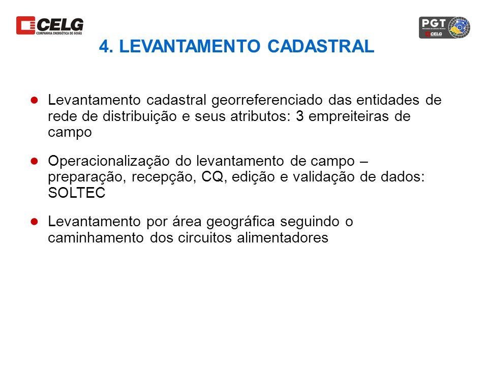 4. LEVANTAMENTO CADASTRAL Levantamento cadastral georreferenciado das entidades de rede de distribuição e seus atributos: 3 empreiteiras de campo Oper