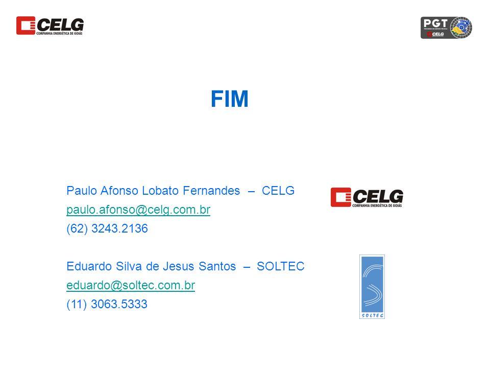 FIM Paulo Afonso Lobato Fernandes – CELG paulo.afonso@celg.com.br (62) 3243.2136 Eduardo Silva de Jesus Santos – SOLTEC eduardo@soltec.com.br (11) 306