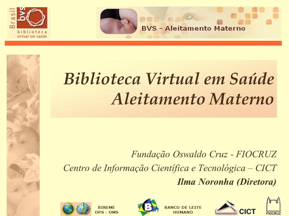 BIREME OPS - OMS BANCO DE LEITE HUMANO Biblioteca Virtual em Saúde Aleitamento Materno Fundação Oswaldo Cruz - FIOCRUZ Centro de Informação Científica e Tecnológica – CICT Ilma Noronha (Diretora)