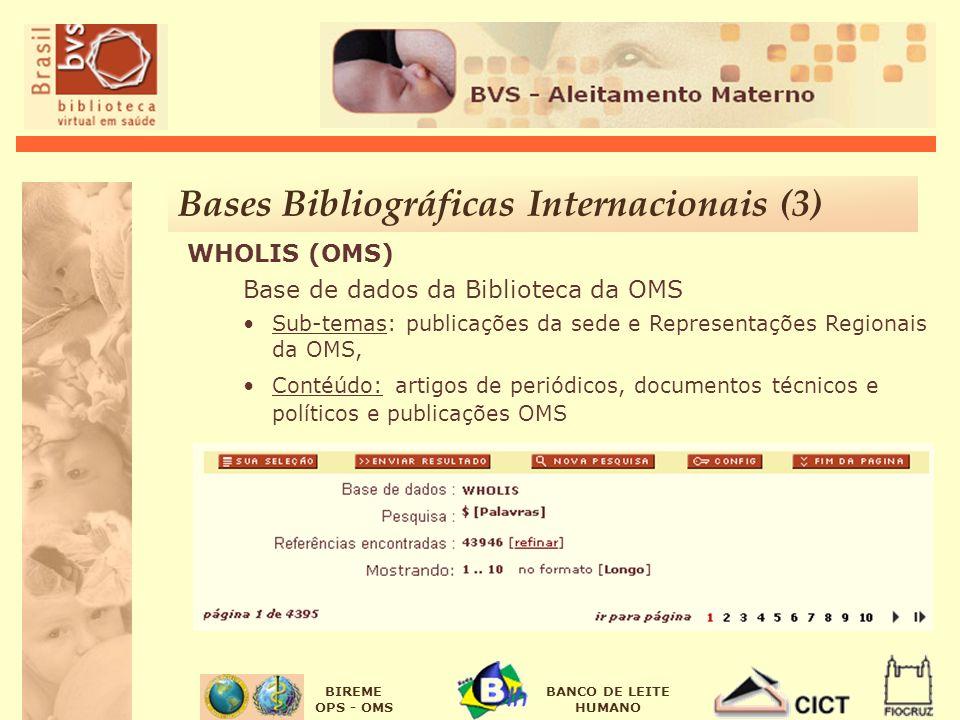 BIREME OPS - OMS BANCO DE LEITE HUMANO WHOLIS (OMS) Base de dados da Biblioteca da OMS Sub-temas: publicações da sede e Representações Regionais da OM