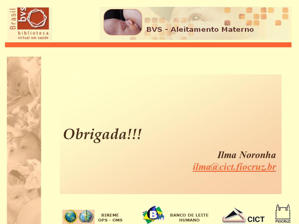 BIREME OPS - OMS BANCO DE LEITE HUMANO Obrigada!!! Ilma Noronha ilma@cict.fiocruz.br ilma@cict.fiocruz.br
