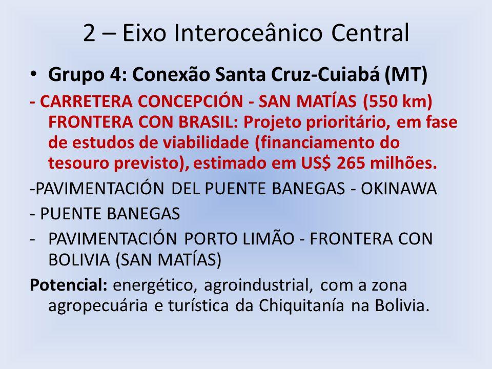 2 – Eixo Interoceânico Central Grupo 4: Conexão Santa Cruz-Cuiabá (MT) - CARRETERA CONCEPCIÓN - SAN MATÍAS (550 km) FRONTERA CON BRASIL: Projeto prior