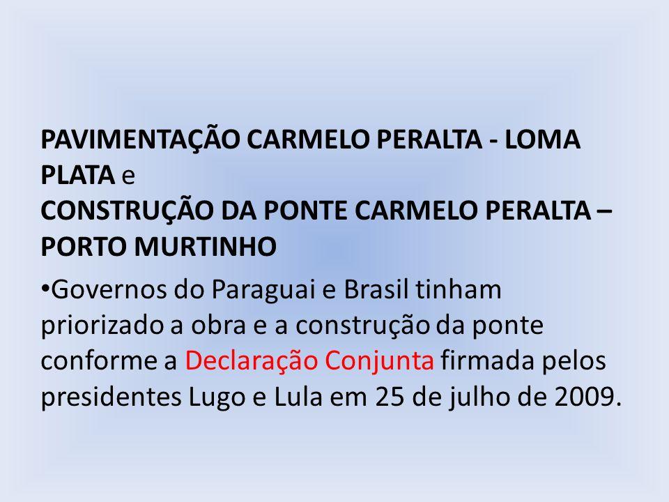 PAVIMENTAÇÃO CARMELO PERALTA - LOMA PLATA e CONSTRUÇÃO DA PONTE CARMELO PERALTA – PORTO MURTINHO Governos do Paraguai e Brasil tinham priorizado a obr