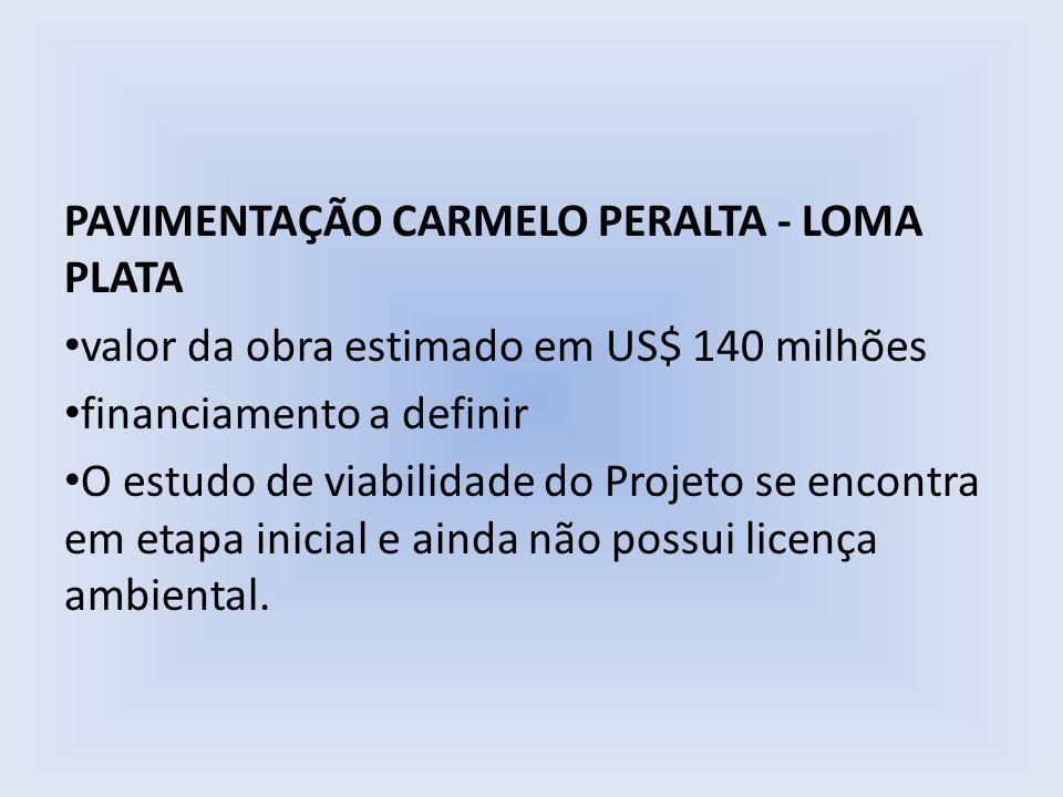 PAVIMENTAÇÃO CARMELO PERALTA - LOMA PLATA valor da obra estimado em US$ 140 milhões financiamento a definir O estudo de viabilidade do Projeto se enco